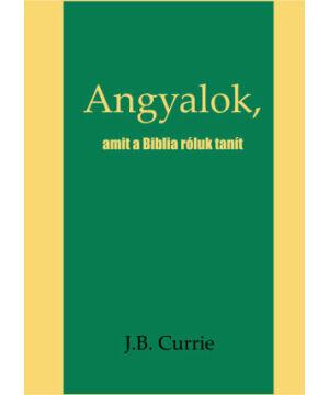 J.B. Currie - Angyalok / amit a Biblia tanít..