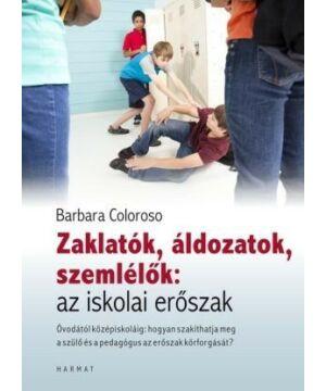 Barbara Colosoro - Zaklatók, áldozatok, ...