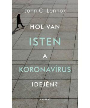 John C. Lennox - Hol van Isten a koronavírus idején?