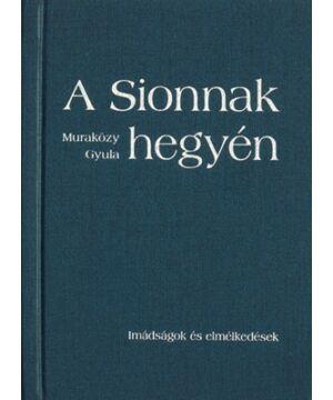 Muraközy Gyula - A Sionnak hegyén (keményb.)