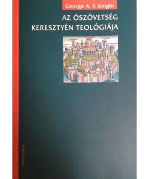George, A. F. Knight - Az Ószövetség keresztyén teológiája