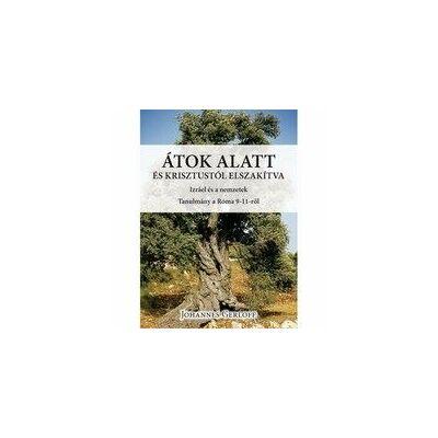 J. Gerloff  - Átok alatt és Krisztustól elszakítva (Izráel és a nemzetek - Róma 9-11. rész)