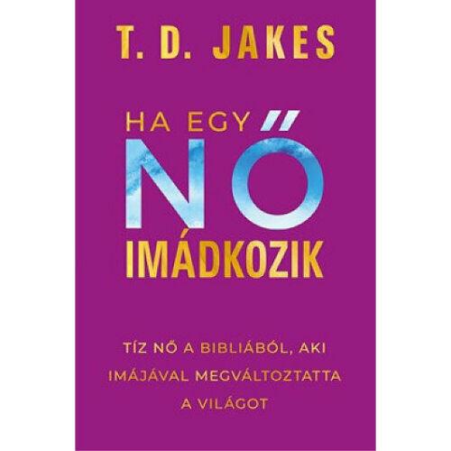 T.D.Jakes - Ha egy NŐ imádkozik