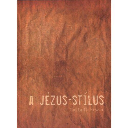 Gayle D. Erwin - A Jézus-stílus
