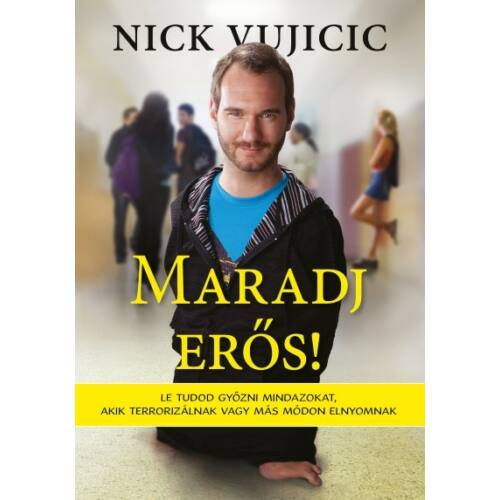 Nick Vujicic - Maradj erős!