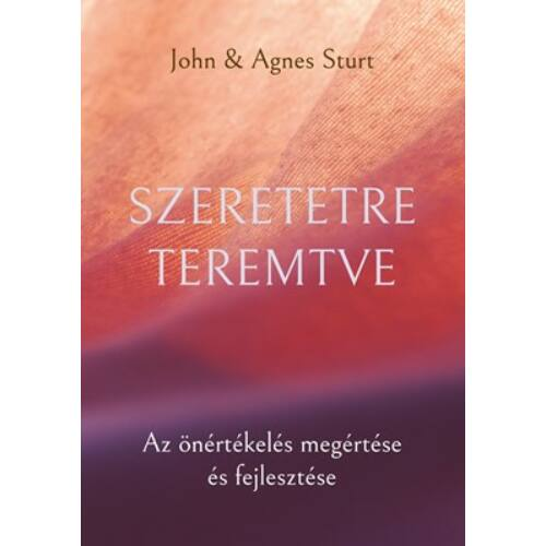 John / Agnes Sturt - Szeretetre teremtve