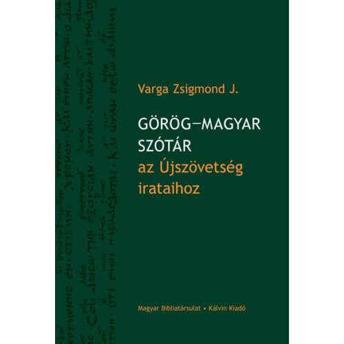 Dr. Varga Zsigmond - Görög–magyar szótár az Újszövetség irataihoz