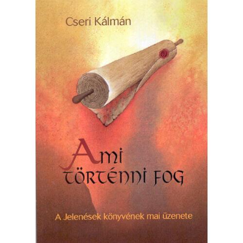 Cseri Kálmán - Ami történni fog...