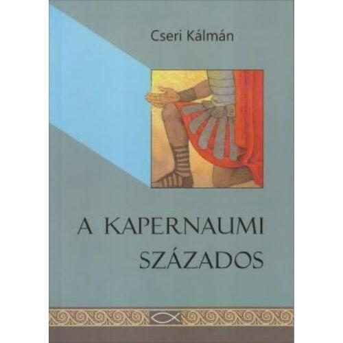 Cseri Kálmán - A kapernaumi százados