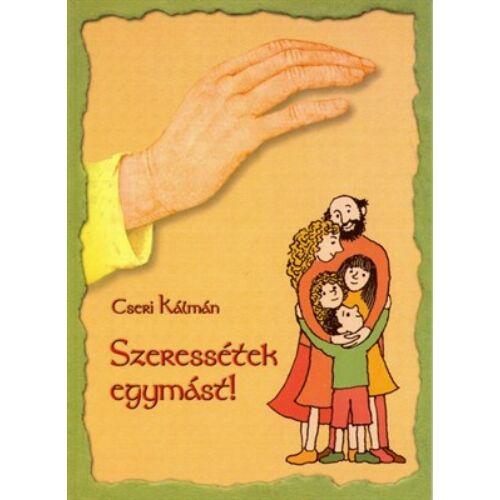 Cseri Kálmán - Szeressétek egymást!