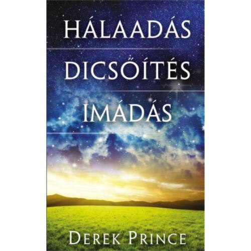 Derek Prince - Hálaadás / dicsőítés / imádás