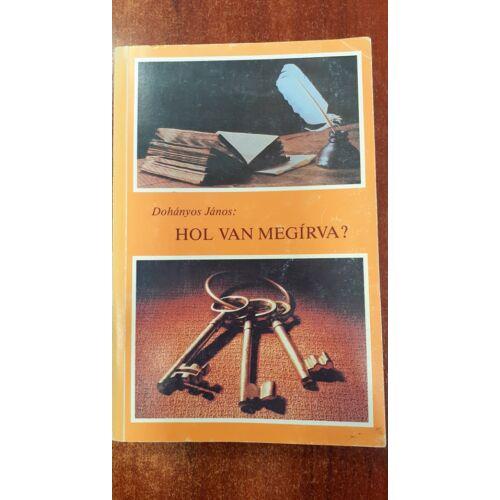 Dohányos János - Hol van megírva? - használt könyv