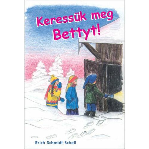 E.Schmidt-Schell - Keressük meg Bettyt!