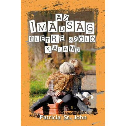 Patricia St. John - Az imádság életre szóló kaland