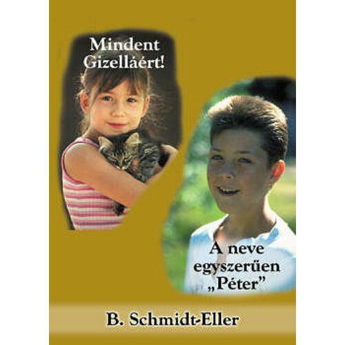 B.Schmidt-Eller - Mindent Gizelláért / A neve egyszerűen Péter