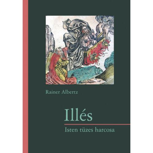 Rainer A. - Illés. Isten tüzes harcosa