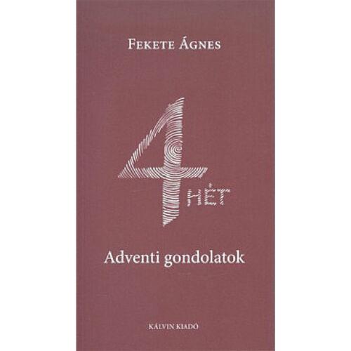 4 HÉT / Adventi gondolatok - Fekete Ágnes