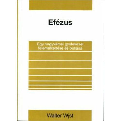 W. Wjst -  Efézus/ Egy nagyvárosi gyülekezet felemelkedése és bukása