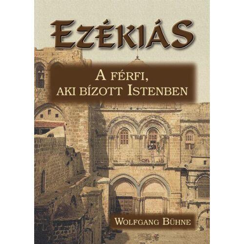 W. Bühne - Ezékiás - A férfi, aki bízott Istenben