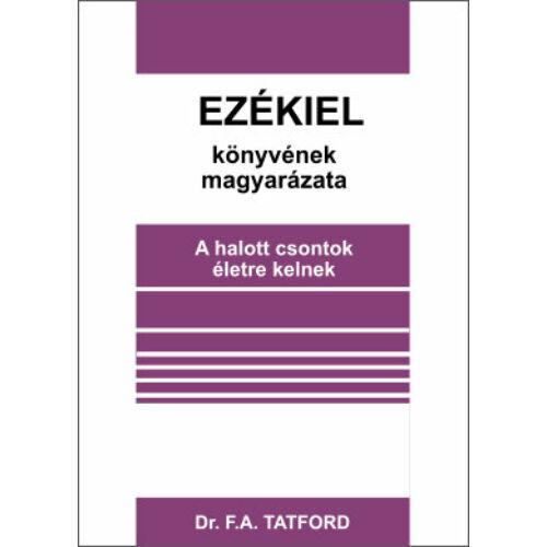 Dr. F. A. Tatford - Ezékiel könyvének magyarázata