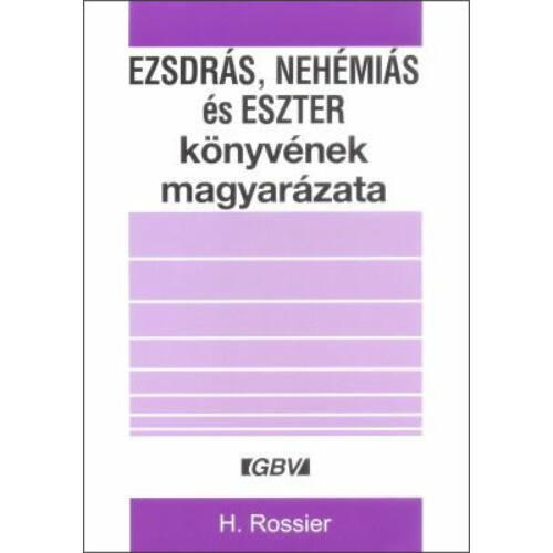 H.Rossier - Ezsdrás, Nehémiás és Eszter könyvének magyarázata