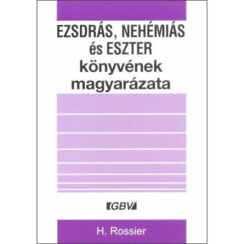 H. Rossier - Ezsdrás, Nehémiás és Eszter könyvének magyarázata