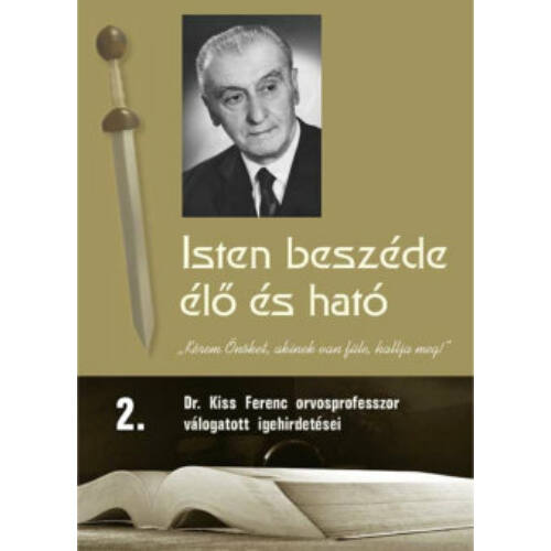 Dr. Kiss Ferenc - Isten beszéde élő és ható - 2.rész - igehirdetések