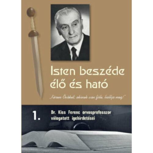 Dr. Kiss Ferenc - Isten beszéde élő és ható - 1.rész - igehirdetések