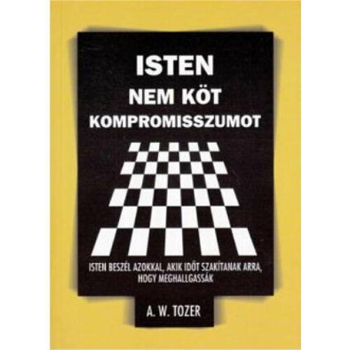 A. W. Tozer  - Isten nem köt kompromisszumot