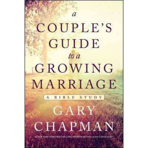 Gary Chapman - A Couple's Guide to a Growing Marriage