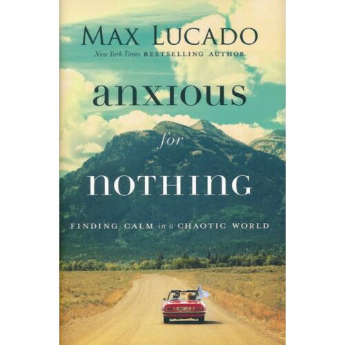 Max Lucado - Anxious for Nothing: Finding Calm in a Chaotic World