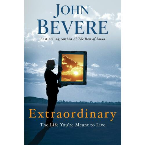 John Bevere - Extraordinary: The Life You're Meant to Live