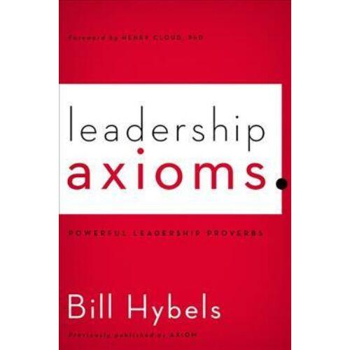 Bill Hybels - Leadership Axioms: Powerful Leadership Proverbs