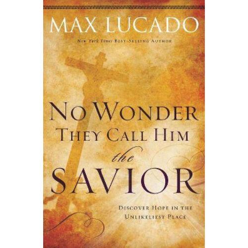 Max Lucado - No Wonder They Call Him the Savior