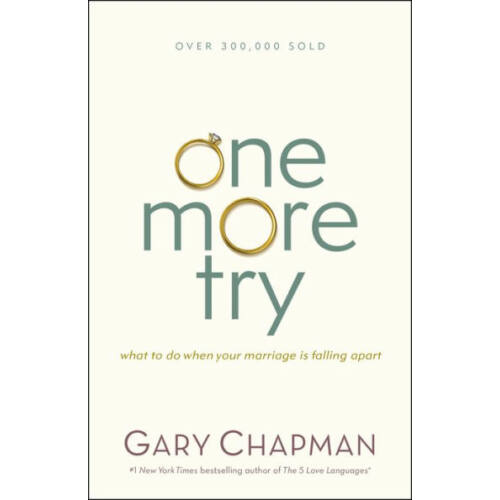 Gary Chapman - One More Try: What to Do When Your Marriage Is Falling Apart