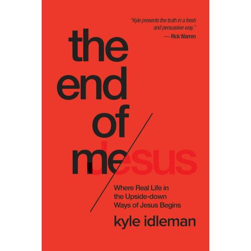Kyle Idleman - The End of Me: Where Real Life in the Upside-Down Ways of Jesus Begins