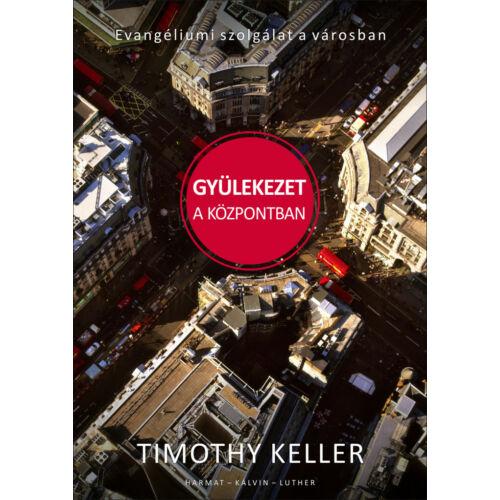 Timothy Keller - Gyülekezet a központban