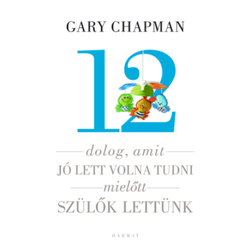 Gary Chapman - 12 dolog... mielőtt szülők lettünk!