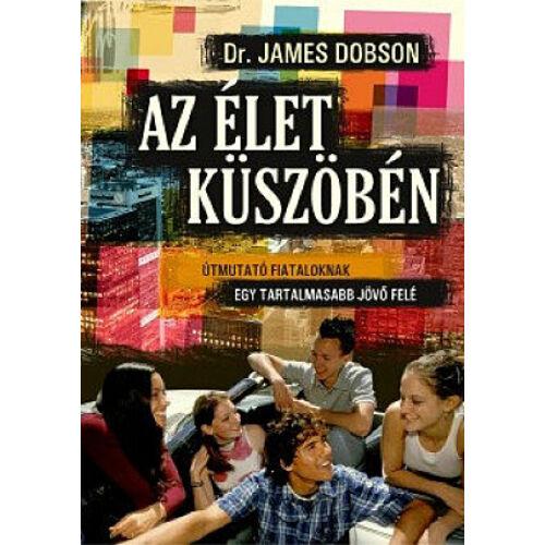 Dr. James Dobson - Az élet küszöbén