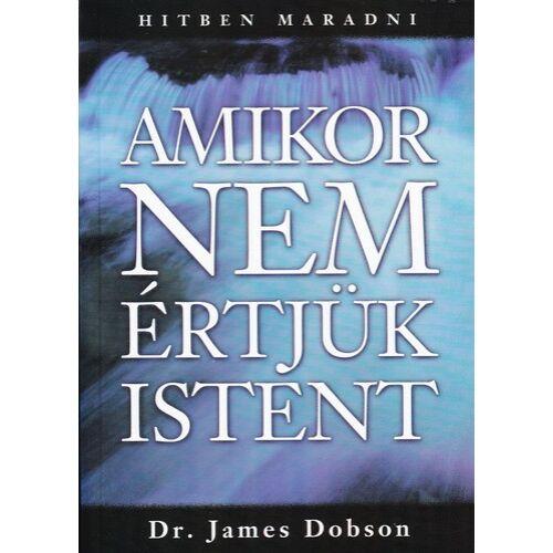 J. Dobson - Amikor nem értjük Istent