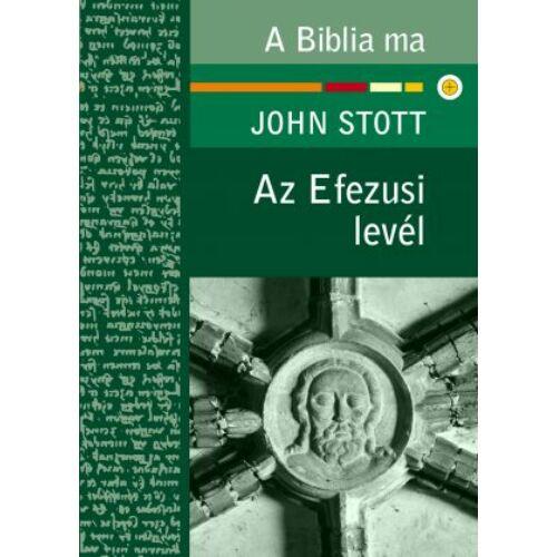J. Stott - Az Efezusi levél / A Biblia ma sorozat