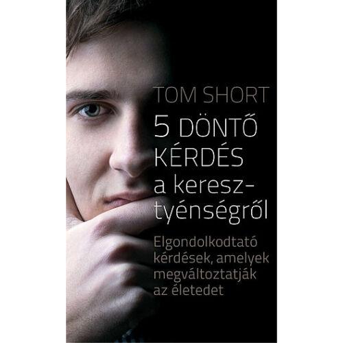 Tom Short  - 5 döntő kérdés a keresztyénségről