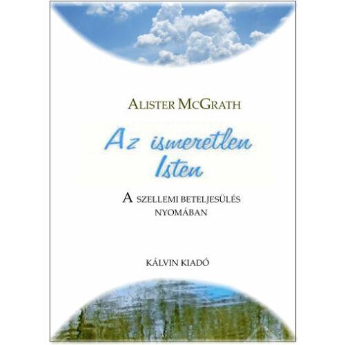 Alister McGrath - Az ismeretlen Isten