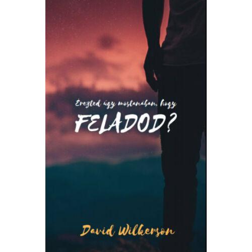 David Wilkerson - Érezted úgy mostanában, hogy feladod?