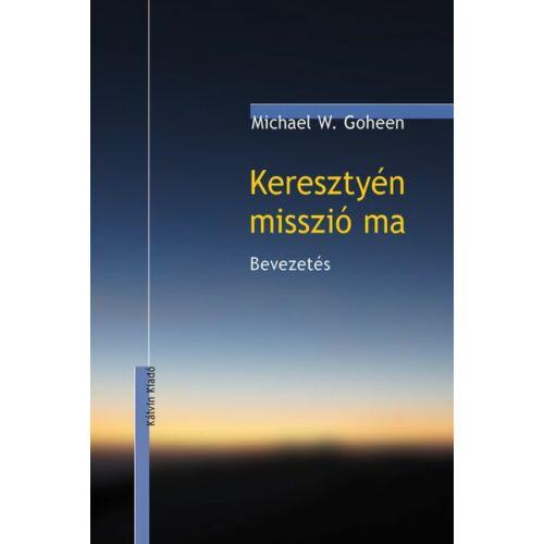 Michael Goheen - Keresztyén misszió ma