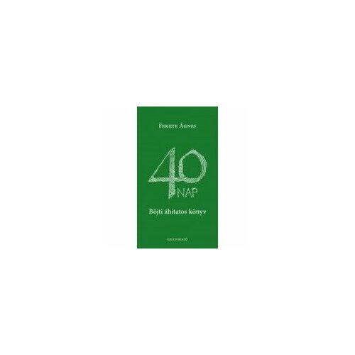 Fekete Ágnes - 40 nap - Böjti áhítatos könyv