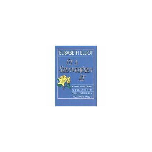 E. Elliot - Út a szenvedésen át
