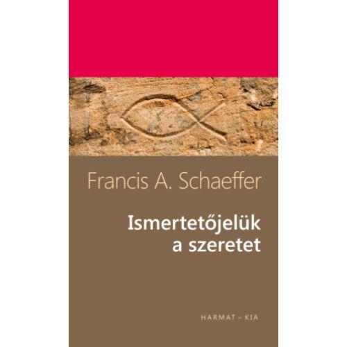 Francis Schaeffer - Ismertetőjelük a szeretet