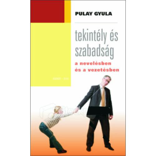 Pulay Gyula - Tekintély és szabadság...