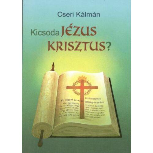 Cseri Kálmán - Kicsoda Jézus Krisztus?